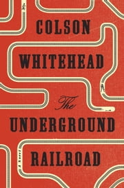 The Underground Railroad (Oprah's Book Club) - A Novel ebook by Colson Whitehead