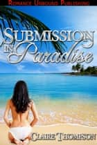 Submission in Paradise ebook by Claire Thompson