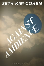 Against Ambience ebook by PhD Seth Kim-Cohen