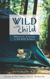 Wild with Child - Adventures of Families in the Great Outdoors ebook by Jennifer Bové