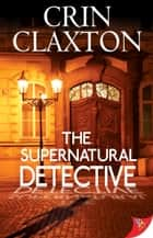 The Supernatural Detective ebook by Crin Claxton