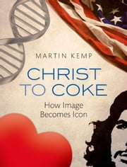 Christ to Coke - How Image Becomes Icon ebook by Martin Kemp