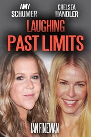 Amy Schumer and Chelsea Handler: Laughing Past Limits ebook by Ian Fineman