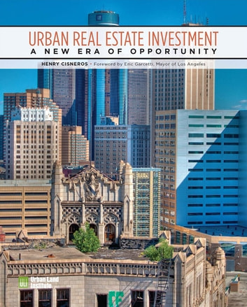 Urban Real Estate Investment - A New Era of Opportunity eBook by Henry Cisneros