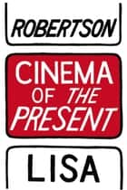 Cinema of the Present ebook by Lisa Robertson