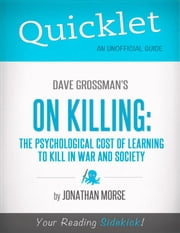 Quicklet on Dave Grossman's On Killing: The Psychological Cost of Learning to Kill in War and Society ebook by Jonathan  Morse