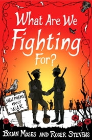 What Are We Fighting For? (Macmillan Poetry) - New Poems About War ebook by Brian Moses,Roger Stevens