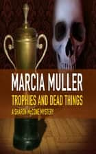 Trophies and Dead Things ebook by Marcia Muller