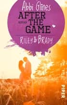After the Game – Riley und Brady - Roman eBook by Abbi Glines, Heidi Lichtblau