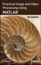Practical Image and Video Processing Using MATLAB ebook by Oge Marques