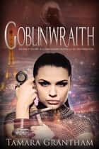 Goblinwraith ebook by Tamara Grantham