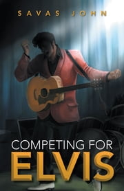 Competing for Elvis ebook by Savas John