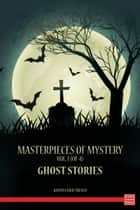 Masterpieces of Mystery, Vol. 1 (of 4) Ghost Stories ebook by Joseph Lewis French
