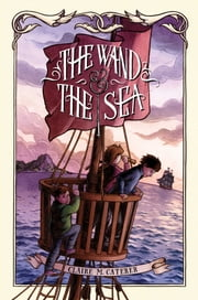 The Wand & the Sea ebook by Claire M. Caterer