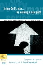 Being God's Man by Walking a New Path ebook by Stephen Arterburn,Kenny Luck,Todd Wendorff