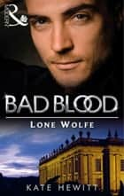 The Lone Wolfe (Bad Blood, Book 8) ebook by Kate Hewitt