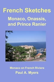 French Sketches: Monaco, Onassis, and Prince Rainier ebook by Paul A. Myers