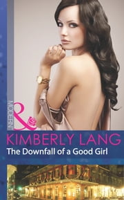 The Downfall of a Good Girl (Mills & Boon Modern) (The LaBlanc Sisters, Book 1) eBook by Kimberly Lang