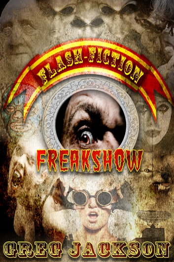 Flash Fiction Freakshow ebook by Greg Jackson