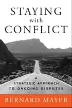 Staying with Conflict ebook by Bernard Mayer