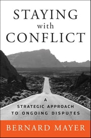 Staying with Conflict - A Strategic Approach to Ongoing Disputes ebook by Bernard Mayer