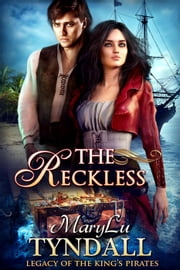 The Reckless - Legacy of the King's Pirates, #6 ebook by MaryLu Tyndall