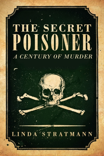 The Secret Poisoner - A Century of Murder ebook by Linda Stratmann