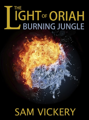 The Light of Oriah: Burning Jungle ebook by Sam Vickery