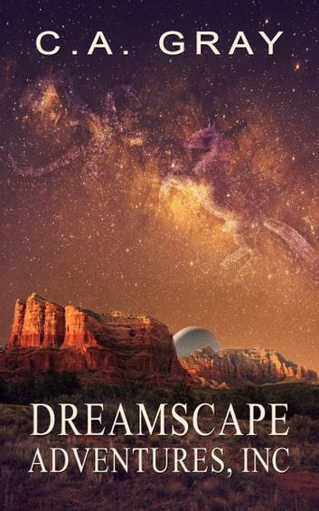 Dreamscape Adventures, Inc. ebook by C.A. Gray