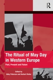 The Ritual of May Day in Western Europe - Past, Present and Future ebook by Abby Peterson,Herbert Reiter
