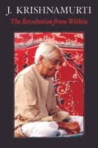 The Revolution from Within ebook by Jiddu Krishnamurti