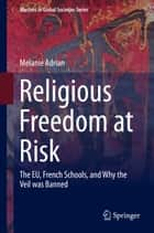 Religious Freedom at Risk - The EU, French Schools, and Why the Veil was Banned ebook by Melanie Adrian