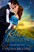 A Rake's Rebellion ebook by Cynthia Breeding