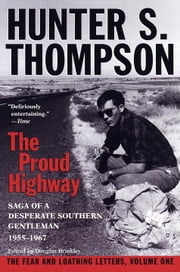 Proud Highway - Saga of a Desperate Southern Gentleman, 1955-1967 ebook by Hunter S. Thompson, William J. Kennedy, Douglas Brinkley