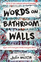 Words on Bathroom Walls ebook by Julia Walton