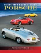 Illustrated Buyer's Guide Porsche ebook by Dean Batchelor,Randy Leffingwell