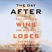 The Day After - Why America Wins the War but Loses the Peace audiobook by Brendan R. Gallagher
