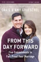 From This Day Forward Study Guide - Five Commitments to Fail-Proof Your Marriage ebook by Craig Groeschel