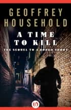 A Time to Kill ebook by Geoffrey Household