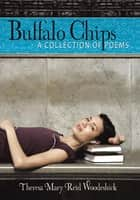 Buffalo Chips ebook by Theresa Mary Reid Woodeshick
