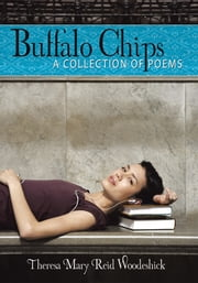 Buffalo Chips - A Collection of Poems ebook by Theresa Mary Reid Woodeshick