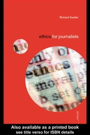 Ethics for Journalists ebook by Keeble, Richard