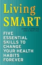 Living SMART ebook by Joshua C. Klapow,Ph.D. Sheri D. Pruitt
