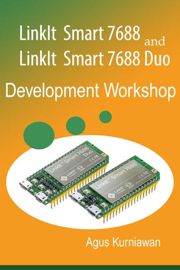 LinkIt Smart 7688 and LinkIt Smart 7688 Duo Development Workshop ebook by Agus Kurniawan