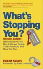 What's Stopping You? - Why Smart People Don't Always Reach Their Potential and How You Can ebook by Robert Kelsey, Luke Johnson