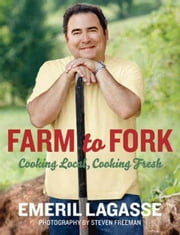 Farm to Fork - Cooking Local, Cooking Fresh ebook by Emeril Lagasse