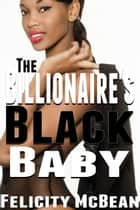 The Billionaire's Black Baby ebook by Felicity McBean