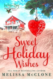 Sweet Holiday Wishes - Indigo Bay Sweet Romance Series ebook by Melissa McClone