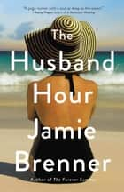 The Husband Hour ebook by Jamie Brenner