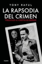 La rapsodia del crimen. Trujillo vs. Castillo Armas ebook by Tony Raful